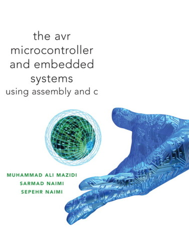 Solution Manual for AVR Microcontroller and Embedded Systems: Using Assembly and C Muhammad Ali Mazidi, Sarmad Naimi, Sepehr Naimi