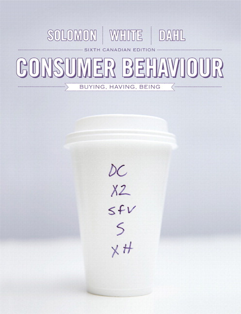 Test Bank for Consumer Behaviour: Buying, Having, and Being, Sixth Canadian Edition, 6/E 6th Edition Michael R. Solomon, Katherine White, Darren Dahl