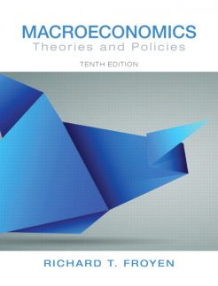 Solution Manual for Macroeconomics: Theories and Policies, 10/E 10th Edition Richard T. Froyen