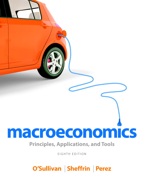 Solution Manual for Macroeconomics: Principles, Applications, and Tools, 8/E 8th Edition Arthur O'Sullivan, Steven Sheffrin, Stephen Perez