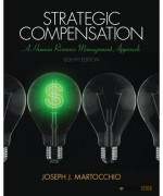 Test Bank for Strategic Compensation: A Human Resource Management Approach, 8/E 8th Edition : 0133457109