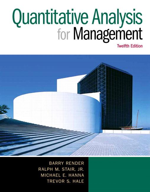Solution Manual for Quantitative Analysis for Management, 12/E Barry Render, Ralph M. Stair, Michael E. Hanna, Trevor S. Hale
