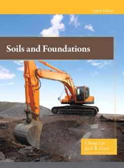 Solution Manual for Soils and Foundations, 8/E 8th Edition Cheng Liu, Jack Evett