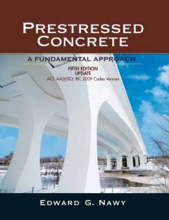Solution Manual for Prestressed Concrete Fifth Edition Upgrade: ACI, AASHTO, IBC 2009 Codes Version, 5/E 5th Edition Edward G. Nawy