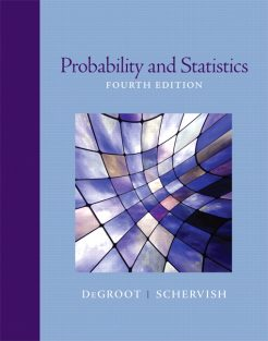 Solution Manual for Probability and Statistics, 4/E 4th Edition Morris H. DeGroot, Mark J. Schervish