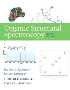 Solution Manual for Organic Structural Spectroscopy, 2/E 2nd Edition Joseph B. Lambert, Scott Gronert, Herbert F. Shurvell, David Lightner, Robert Graham Cooks