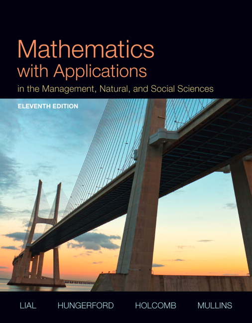 Solution Manual for Mathematics with Applications In the Management, Natural, and Social Sciences 11/E 11th Edition Margaret L. Lial, Thomas W. Hungerford, John P. Holcomb, Bernadette Mullins