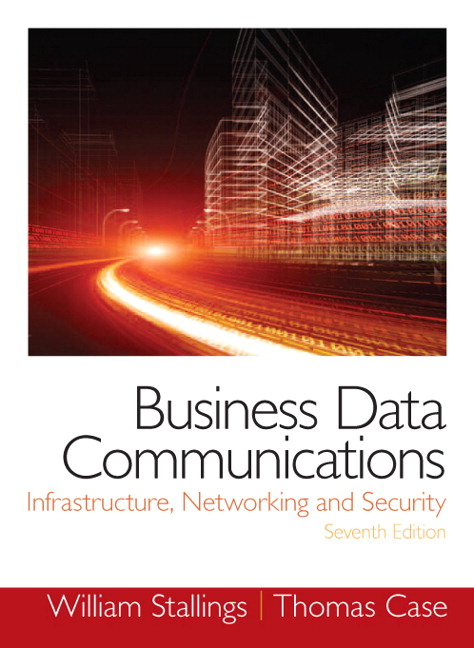 Test Bank for Business Data Communications- Infrastructure, Networking and Security, 7/E 7th Edition William Stallings, Tom Case
