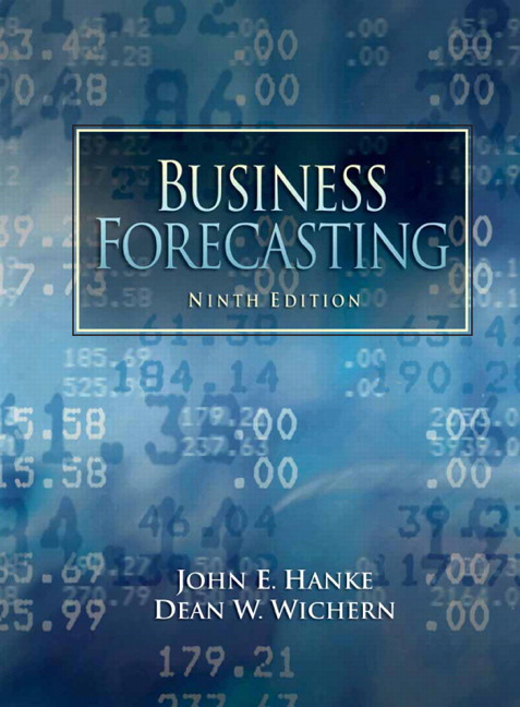 Solution Manual for Business Forecasting, 9/E 9th Edition John E. Hanke, Dean Wichern