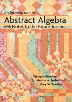 Solution Manual for An Introduction to Abstract Algebra with Notes to the Future Teacher Olympia Nicodemi, Melissa Sutherland, Gary W. Towsley