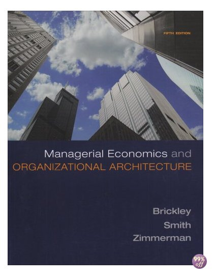 Solution Manual for Managerial Economics and Organizational Architecture 5th Edition by Brickley
