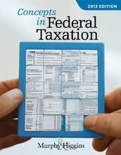 Concepts in Federal Taxation 2013 Murphy 20th Edition Solutions Manual