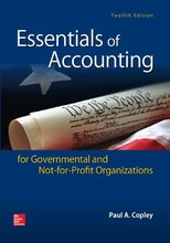 Essentials of Accounting for Governmental and Not-for-Profit Organizations Copley 12th Edition Solutions Manual