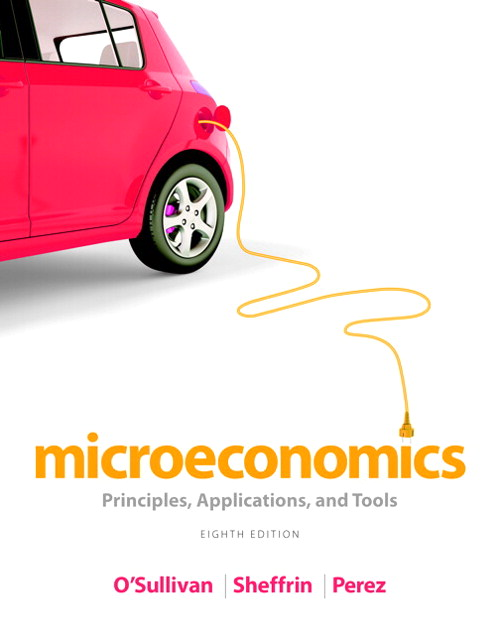 Test Bank for Microeconomics: Principles, Applications, and Tools 8/E 8th Edition Arthur O'Sullivan, Steven Sheffrin, Stephen Perez