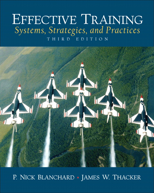 effective training systems strategies and practices Effective training: systems, strategies, and practices, 2013, p nick blanchard, james w thacker, 0132729199, 9780132729192, pearson education, 2013.