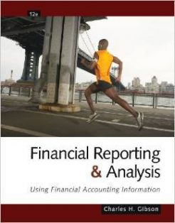 Solution Manual For Financial Reporting and Analysis: Using Financial Accounting Information 12th Edition by Charles H. Gibson
