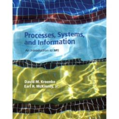 Processes, Systems, and Information, 1st Edition Test Bank - David M. Kroenke