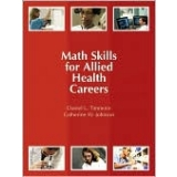 Solutions Manual to accompany Math Skills for Allied Health Careers 9780131713482