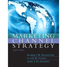 Solution Manual for Marketing Channel Strategy, 8/E - Robert Palmatier, Louis Stern, Adel El-Ansary & Erin Anderson