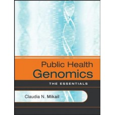 Test Bank for Public Health Genomics: The Essentials by Mikail