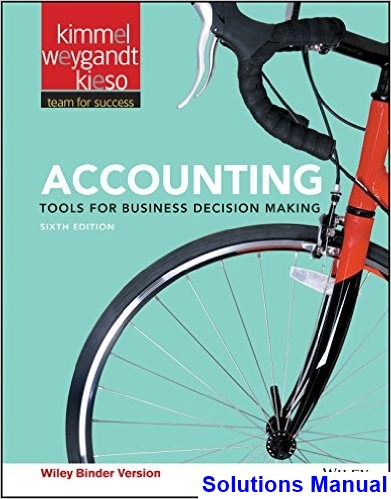 Accounting Tools for Business Decision Making 6th Edition Kimmel Solutions Manual