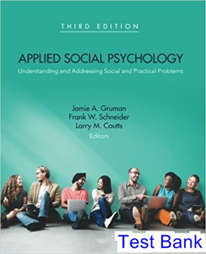 Applied Social Psychology Understanding and Addressing Social and Practical Problems 3rd Edition Gruman Test Bank