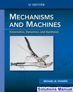Mechanisms and Machines Kinematics Dynamics and Synthesis SI Edition 1st Edition Stanisic Solutions Manual