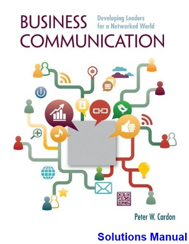 Business Communication Developing Leaders for a Networked World 1st Edition Cardon Solutions Manual