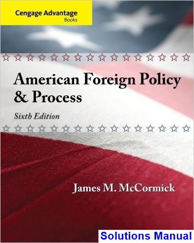 Cengage Advantage American Foreign Policy and Process 6th Edition McCormick Solutions Manual