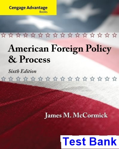 Cengage Advantage American Foreign Policy and Process 6th Edition McCormick Test Bank