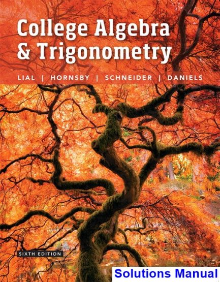 College Algebra and Trigonometry 6th Edition Lial Solutions Manual