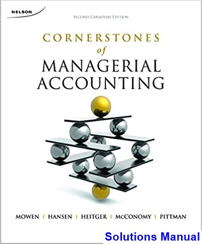 Cornerstones of Managerial Accounting Canadian 2nd Edition Mowen Solutions Manual
