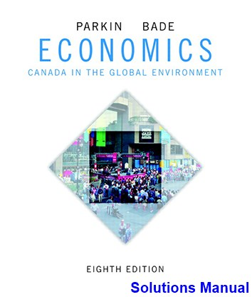 Economics Canada in the Global Environment Canadian 8th Edition Parkin Solutions Manual