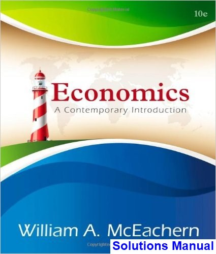 Economics A Contemporary Introduction 10th Edition McEachern Solutions Manual