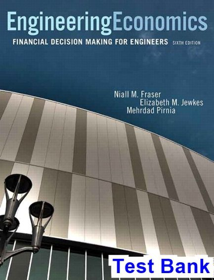 Engineering Economics Financial Decision Making for Engineers Canadian 6th Edition Fraser Test Bank