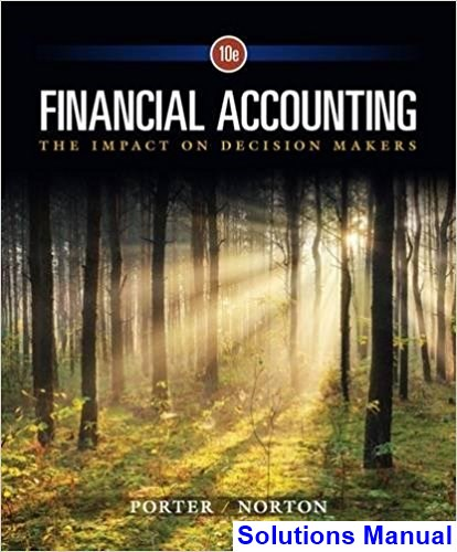 Financial Accounting The Impact on Decision Makers 10th Edition Porter Solutions Manual