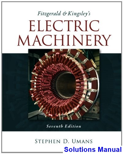 Fitzgerald and Kingsleys Electric Machinery 7th Edition Umans Solutions Manual