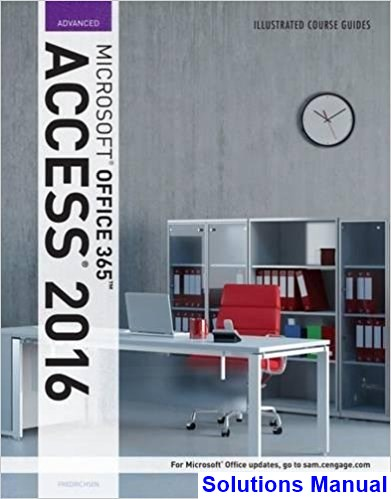 Illustrated Course Guide Microsoft Office 365 and Access 2016 Advanced 1st Edition Friedrichsen Solutions Manual