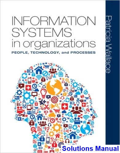 Information Systems in Organizations 1st Edition Patricia Wallace Solutions Manual