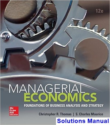 Managerial Economics Foundations of Business Analysis and Strategy 12th Edition Thomas Solutions Manual