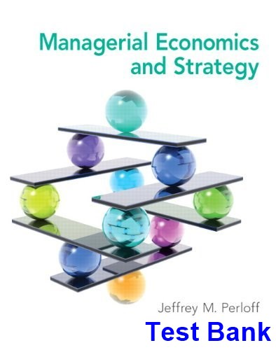 Managerial Economics and Strategy 1st Edition Perloff Test Bank