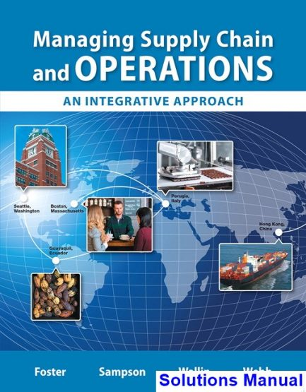 Managing Supply Chain and Operations An Integrative Approach 1st Edition Foster Solutions Manual