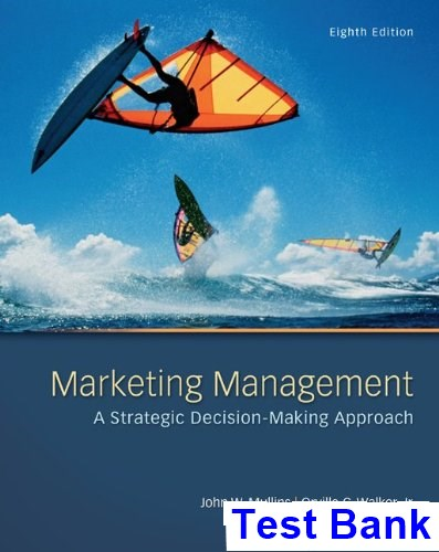 Marketing Management A Strategic Decision-Making Approach 8th Edition Mullins Test Bank