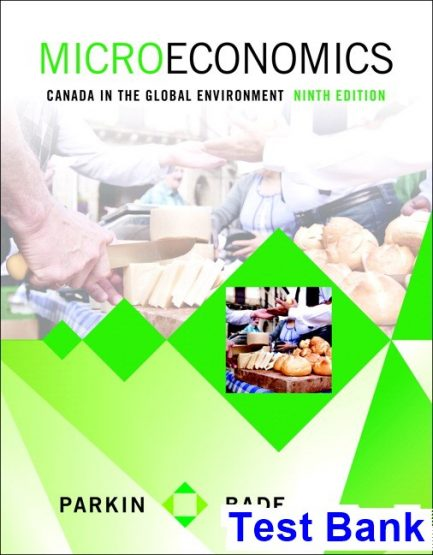 Microeconomics Canada in the Global Environment Canadian 9th Edition Parkin Test Bank