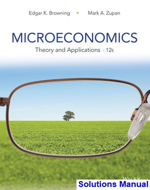 Microeconomics Theory and Applications 12th Edition Browning Solutions Manual