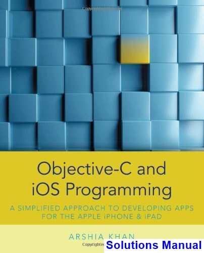 Objective-C and iOS Programming A Simplified Approach To Developing Apps for the Apple iPhone and iPad 1st Edition Arshia Khan Solutions Manual
