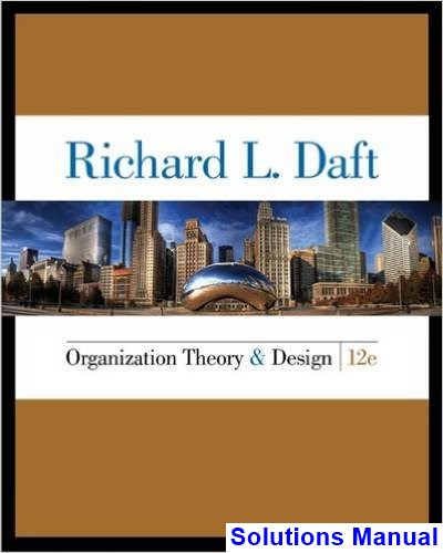 Organization Theory and Design 12th Edition Daft Solutions Manual