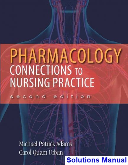Pharmacology Connections to Nursing Practice 2nd Edition Adams Solutions Manual