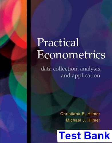 Practical Econometrics Data collection Analysis and Application 1st Edition Hilmer Test Bank