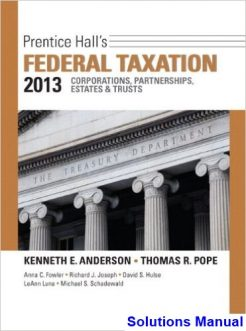 Prentice Halls Federal Taxation 2013 Corporations Partnerships Estates and Trusts 26th Edition Pope Solutions Manual